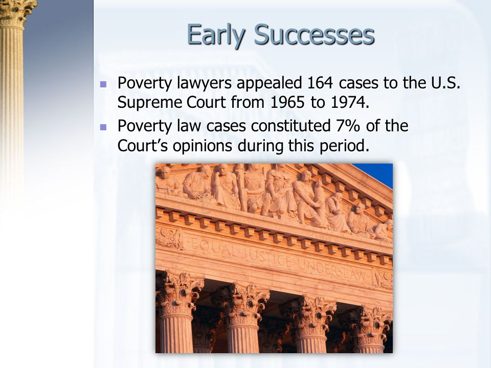 Early Successes Poverty lawyers appealed 164 cases to the U.S. Supreme Court from 1965 to 1974.