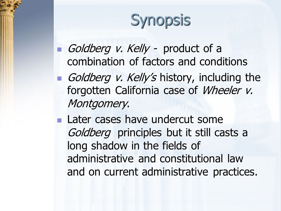 Synopsis Goldberg v. Kelly - product of a combination of factors and conditions.
