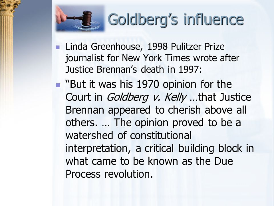 Goldberg's influence Linda Greenhouse, 1998 Pulitzer Prize journalist for New York Times wrote after Justice Brennan's death in 1997:
