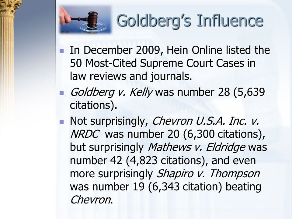 Goldberg's Influence In December 2009, Hein Online listed the 50 Most-Cited Supreme Court Cases in law reviews and journals.