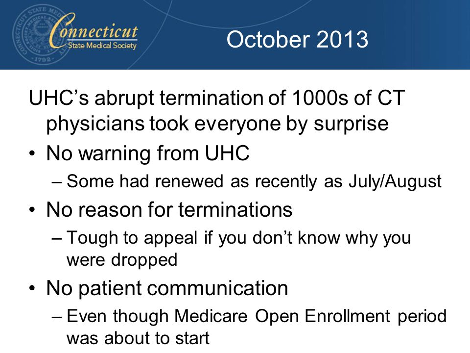 October 2013 UHC's abrupt termination of 1000s of CT physicians took everyone by surprise. No warning from UHC.
