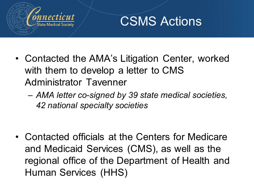 CSMS Actions Contacted the AMA's Litigation Center, worked with them to develop a letter to CMS Administrator Tavenner.