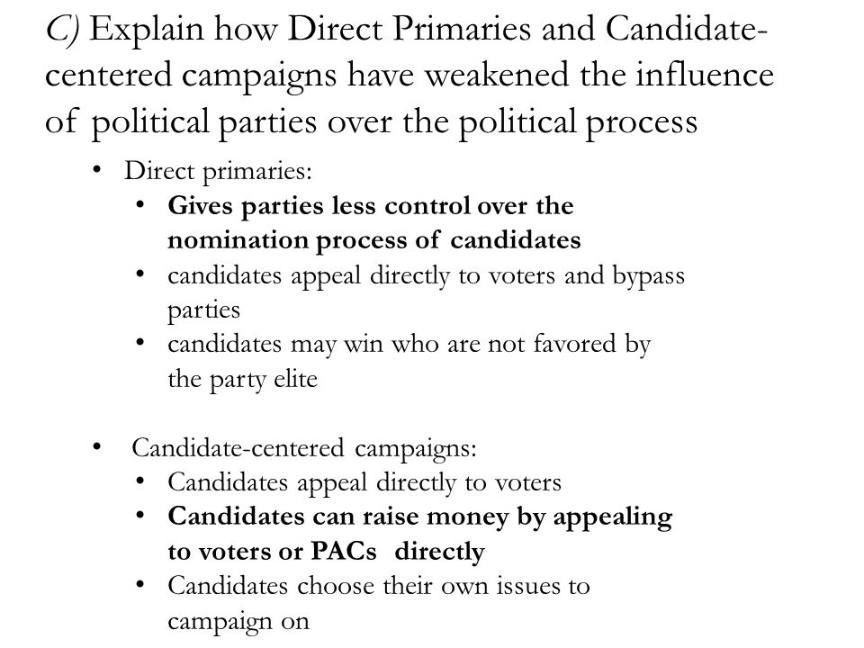 C) Explain how Direct Primaries and Candidate-centered campaigns have weakened the influence of political parties over the political process