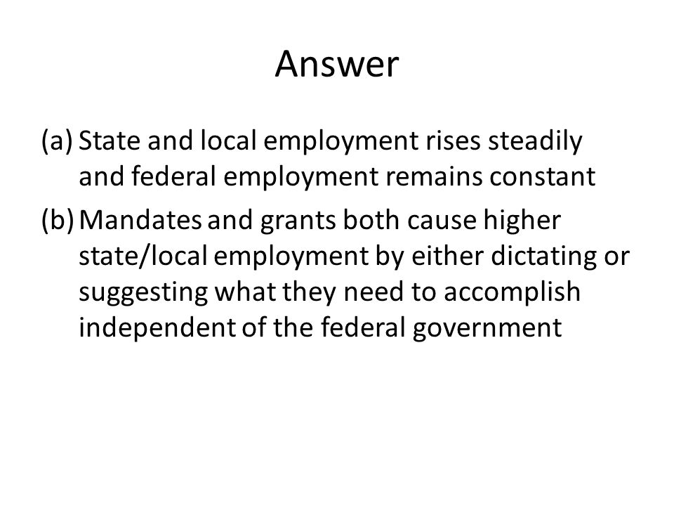 Answer State and local employment rises steadily and federal employment remains constant.