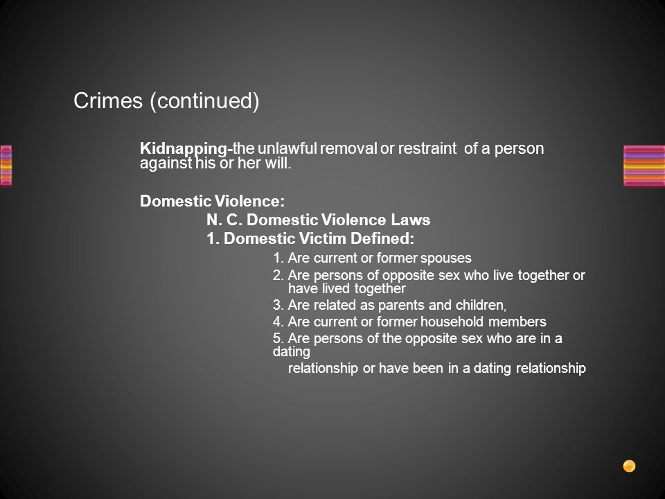 Crimes (continued) Kidnapping-the unlawful removal or restraint of a person against his or her will.