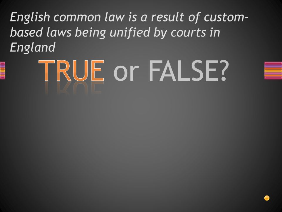 English common law is a result of custom-based laws being unified by courts in England