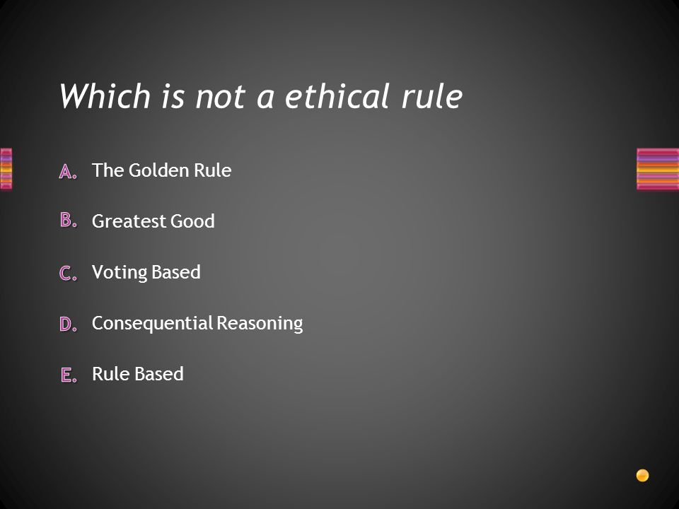 Which is not a ethical rule