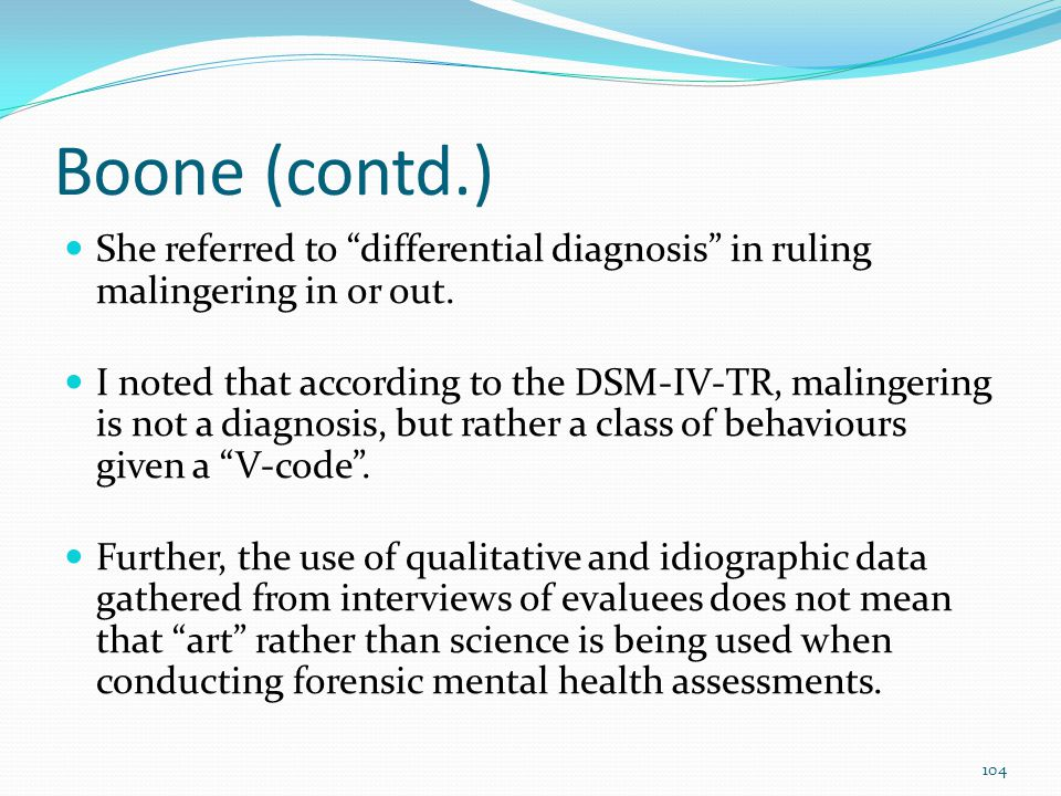 Boone (contd.) She referred to differential diagnosis in ruling malingering in or out.