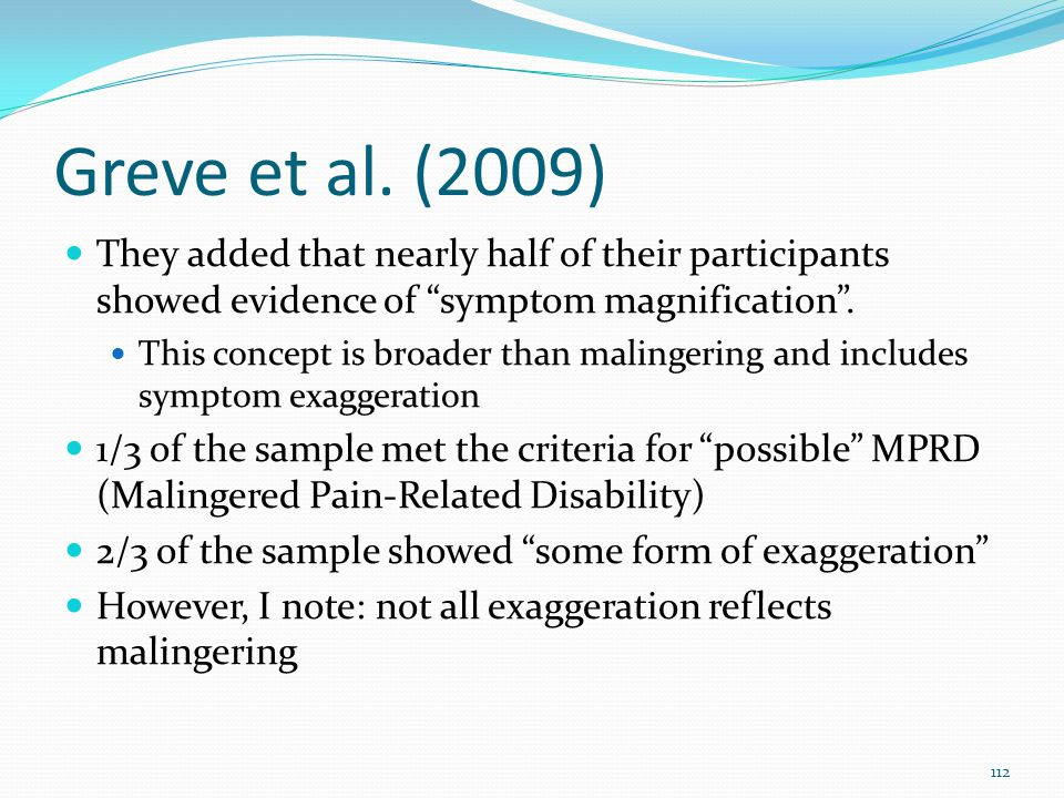 Greve et al. (2009) They added that nearly half of their participants showed evidence of symptom magnification .