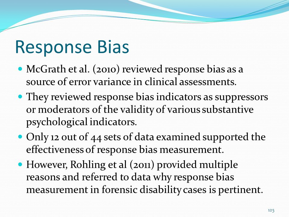 Response Bias McGrath et al. (2010) reviewed response bias as a source of error variance in clinical assessments.