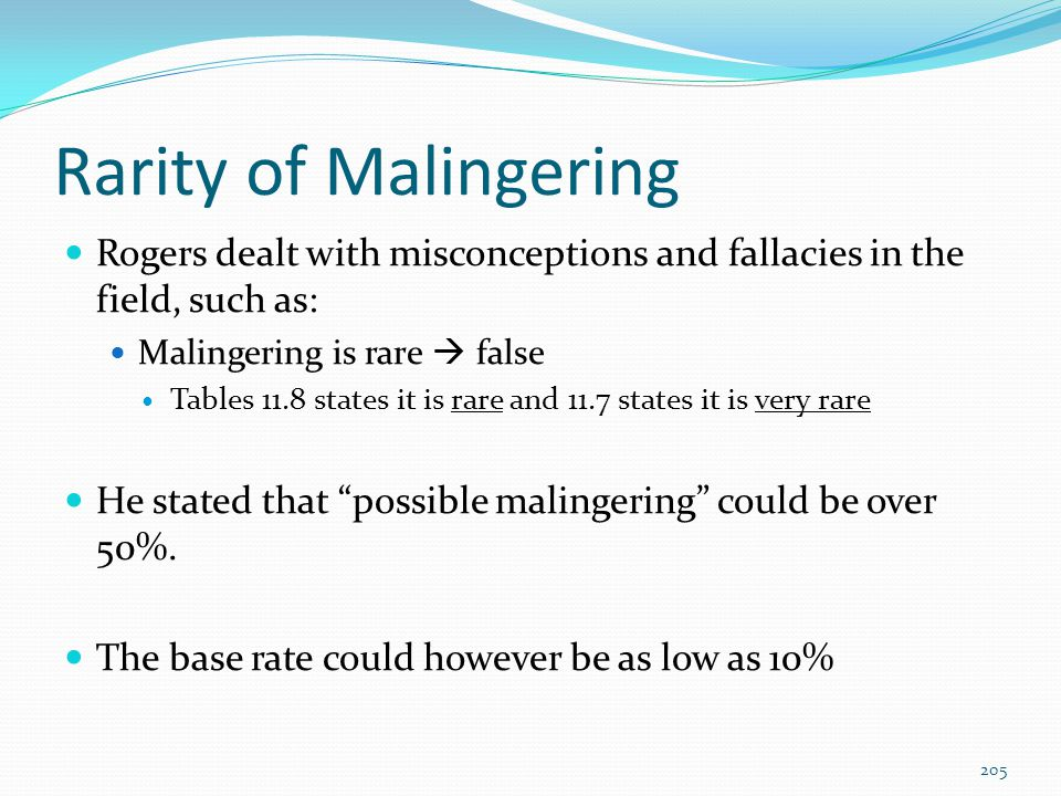 Rarity of Malingering Rogers dealt with misconceptions and fallacies in the field, such as: Malingering is rare  false.