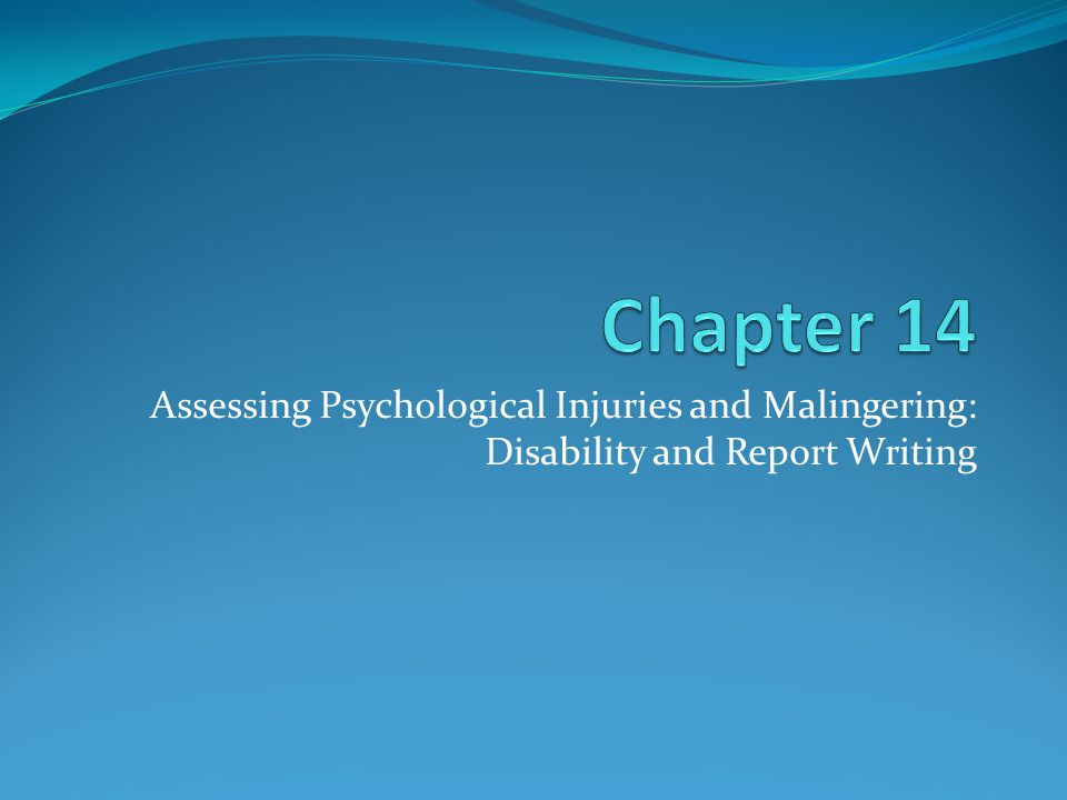 Chapter 14 Assessing Psychological Injuries and Malingering: Disability and Report Writing