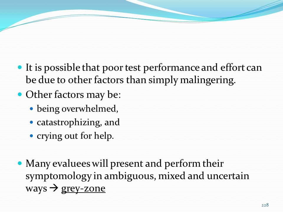 It is possible that poor test performance and effort can be due to other factors than simply malingering.