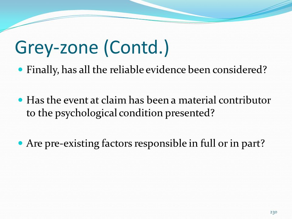 Grey-zone (Contd.) Finally, has all the reliable evidence been considered