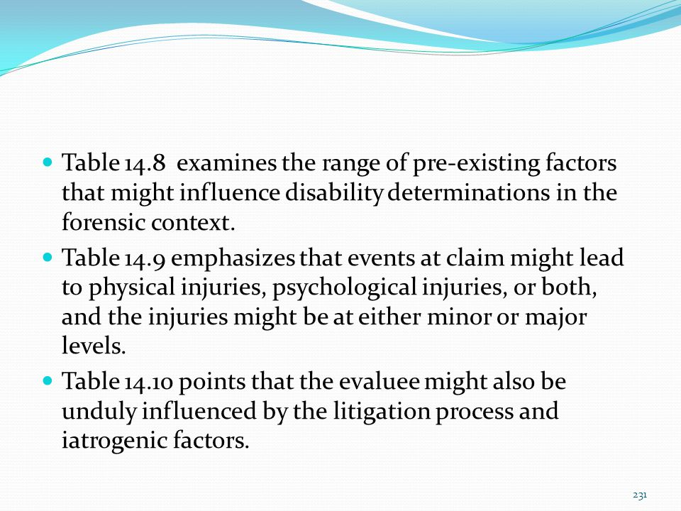 Table 14.8 examines the range of pre-existing factors that might influence disability determinations in the forensic context.