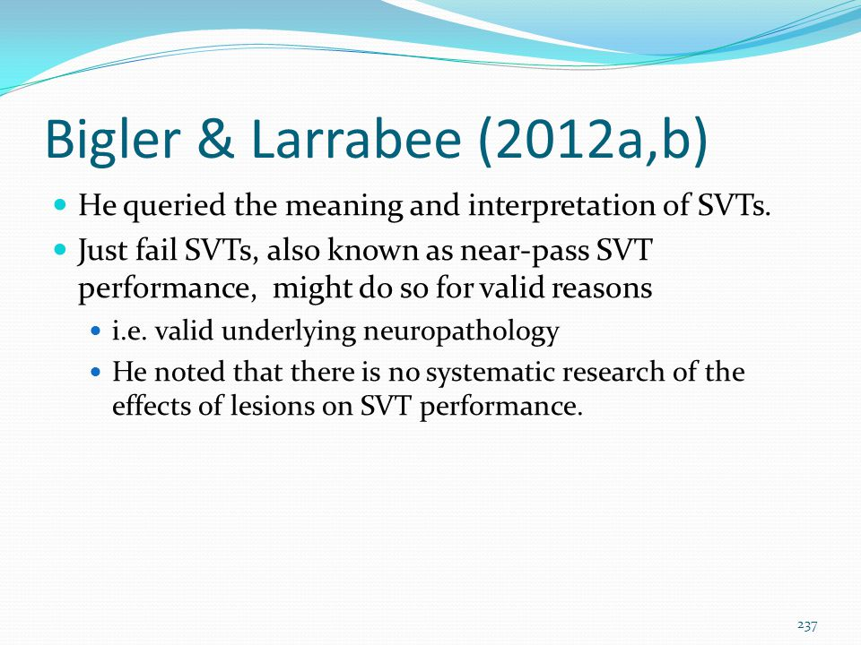 Bigler & Larrabee (2012a,b) He queried the meaning and interpretation of SVTs.
