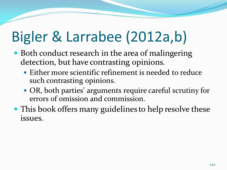 Bigler & Larrabee (2012a,b) Both conduct research in the area of malingering detection, but have contrasting opinions.