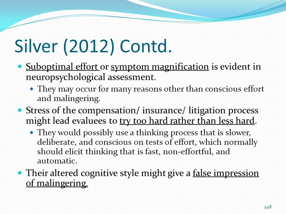 Silver (2012) Contd. Suboptimal effort or symptom magnification is evident in neuropsychological assessment.