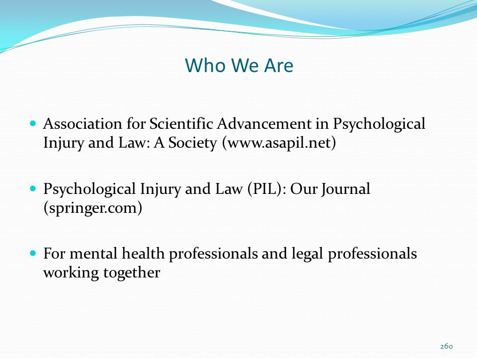 Who We Are Association for Scientific Advancement in Psychological Injury and Law: A Society (www.asapil.net)