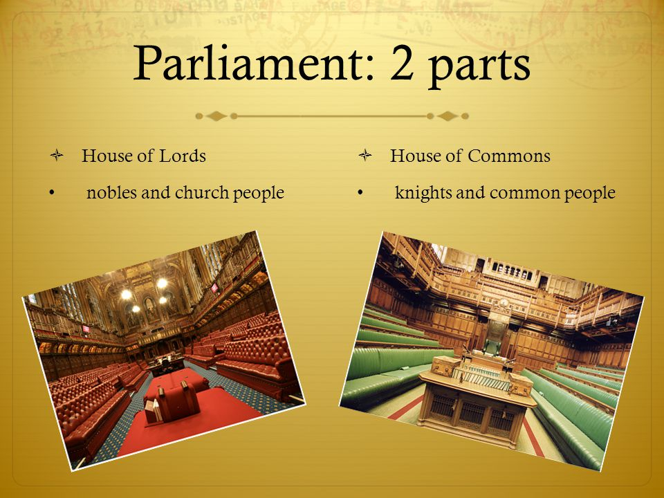 Parliament: 2 parts House of Lords nobles and church people
