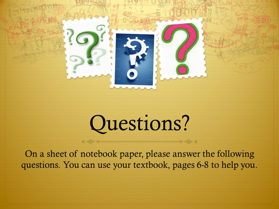 Questions. On a sheet of notebook paper, please answer the following questions.