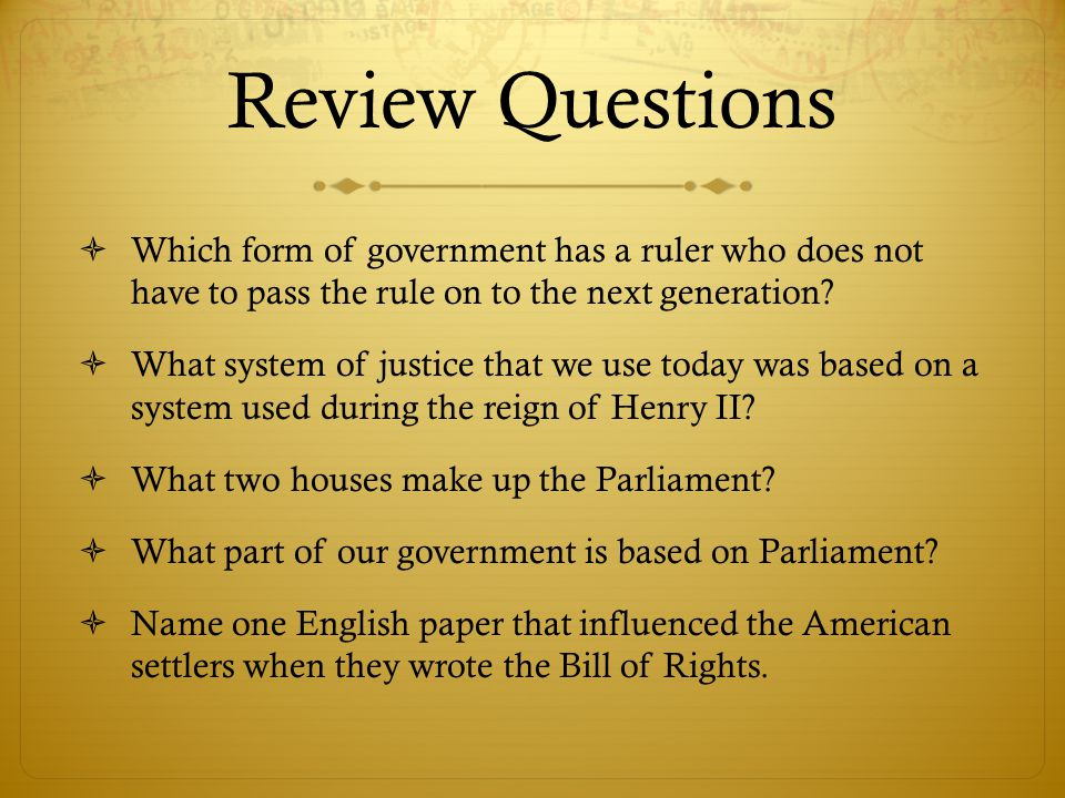 Review Questions Which form of government has a ruler who does not have to pass the rule on to the next generation