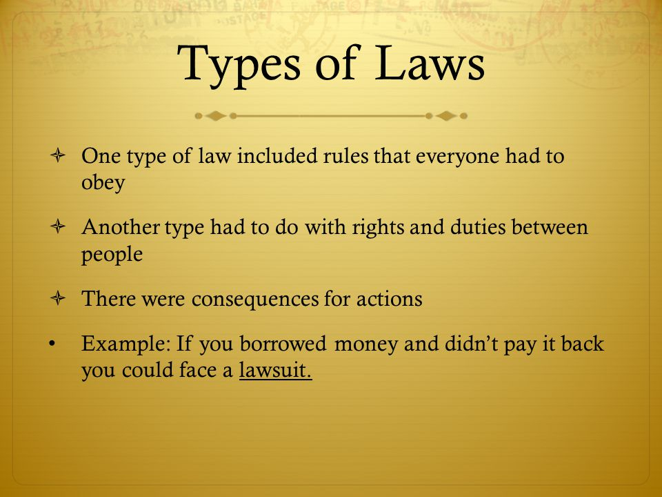 Types of Laws One type of law included rules that everyone had to obey