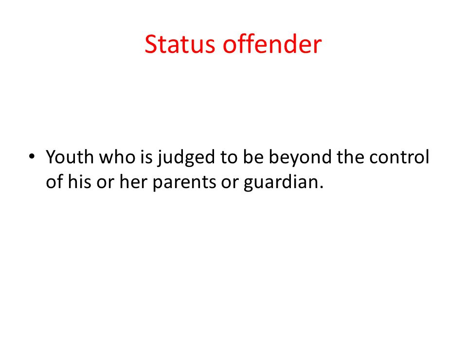 Status offender Youth who is judged to be beyond the control of his or her parents or guardian.