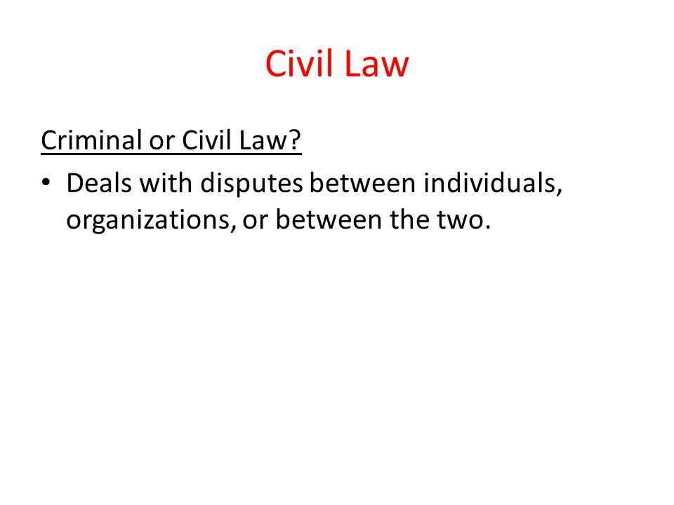 Civil Law Criminal or Civil Law