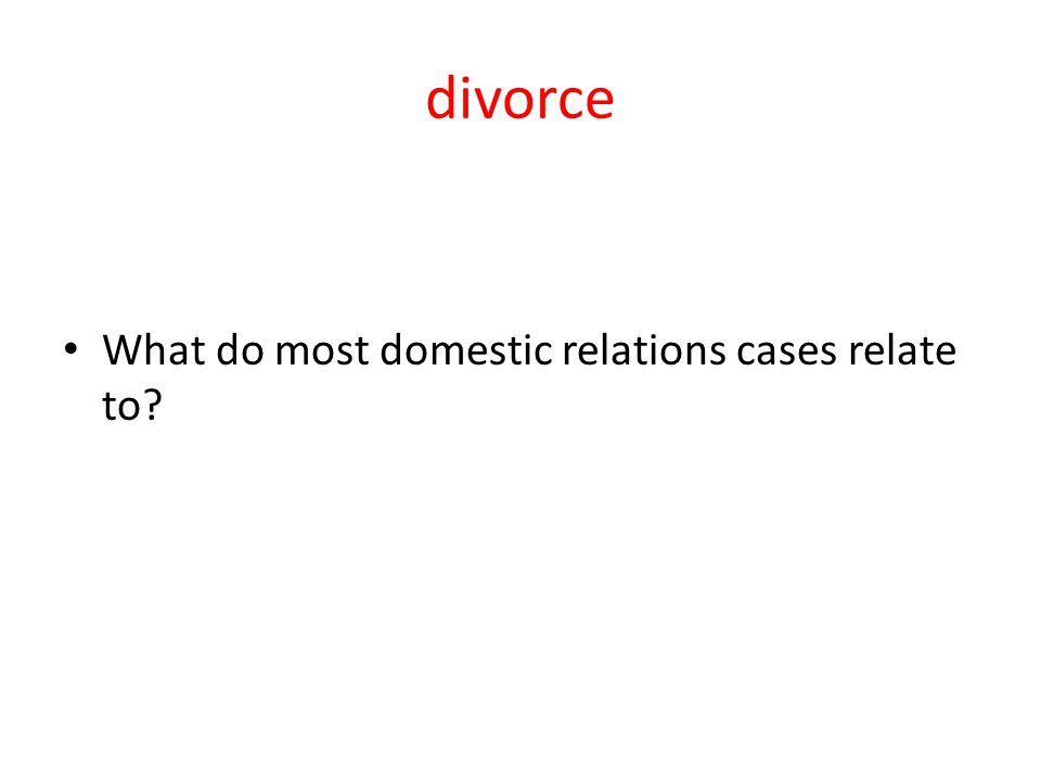 divorce What do most domestic relations cases relate to