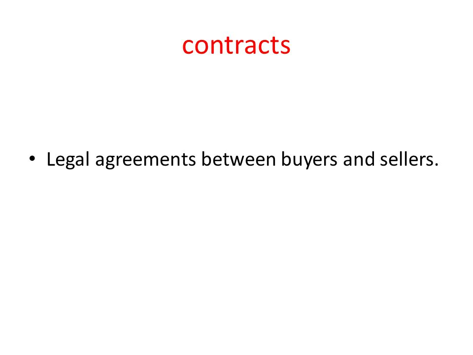 contracts Legal agreements between buyers and sellers.