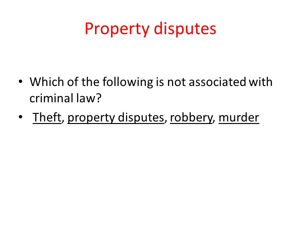 Property disputes Which of the following is not associated with criminal law.
