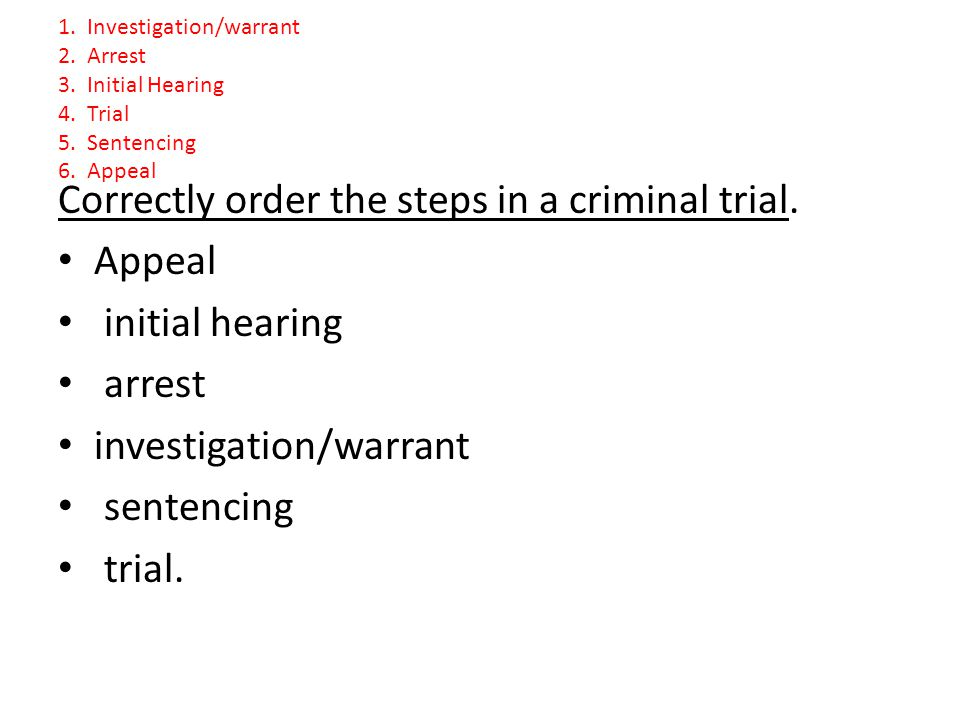 Correctly order the steps in a criminal trial. Appeal initial hearing