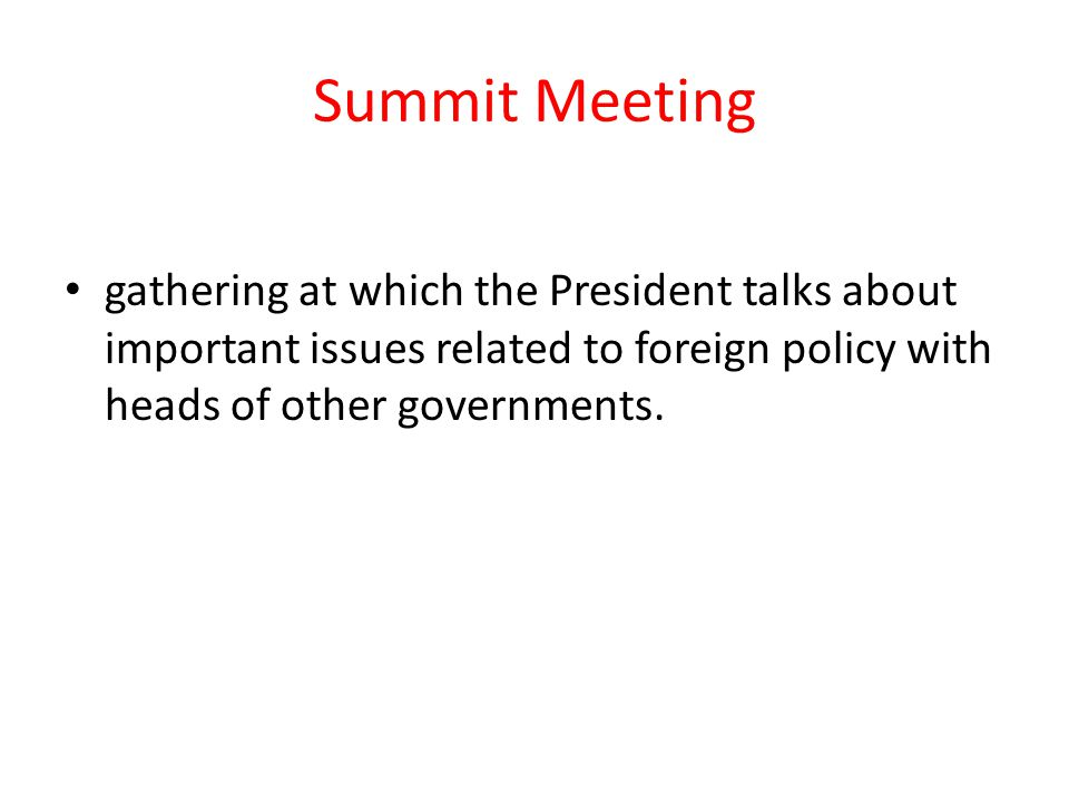 Summit Meeting gathering at which the President talks about important issues related to foreign policy with heads of other governments.
