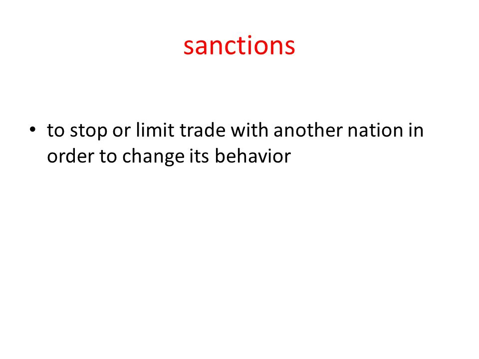 sanctions to stop or limit trade with another nation in order to change its behavior