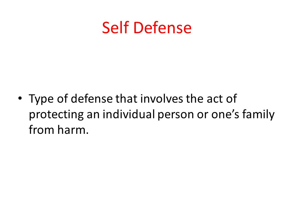 Self Defense Type of defense that involves the act of protecting an individual person or one's family from harm.