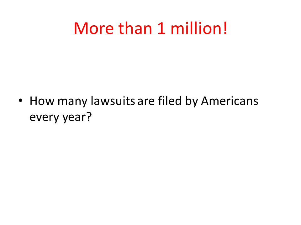 More than 1 million! How many lawsuits are filed by Americans every year