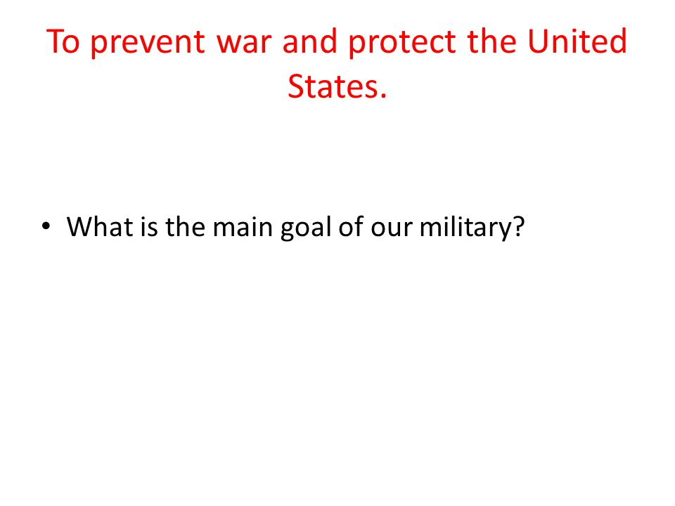 To prevent war and protect the United States.