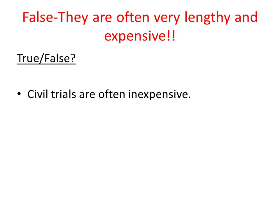 False-They are often very lengthy and expensive!!