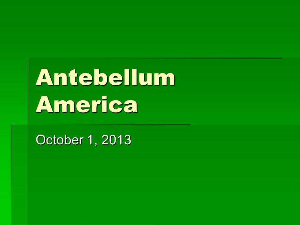 Antebellum America October 1, 2013