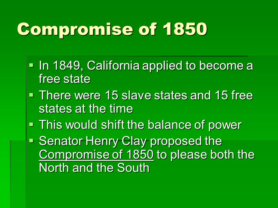 Compromise of 1850 In 1849, California applied to become a free state
