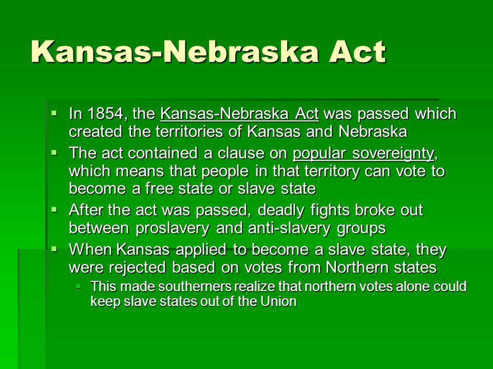 Kansas-Nebraska Act In 1854, the Kansas-Nebraska Act was passed which created the territories of Kansas and Nebraska.
