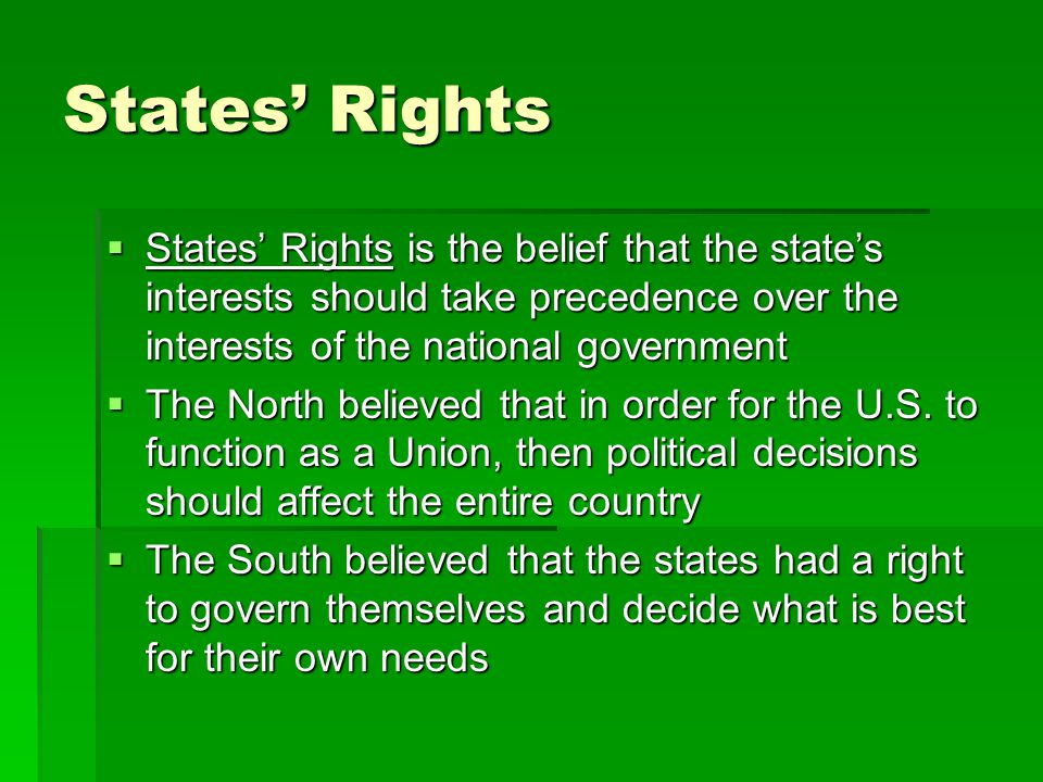 States' Rights States' Rights is the belief that the state's interests should take precedence over the interests of the national government.