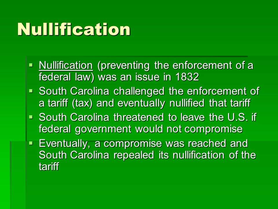 Nullification Nullification (preventing the enforcement of a federal law) was an issue in 1832.