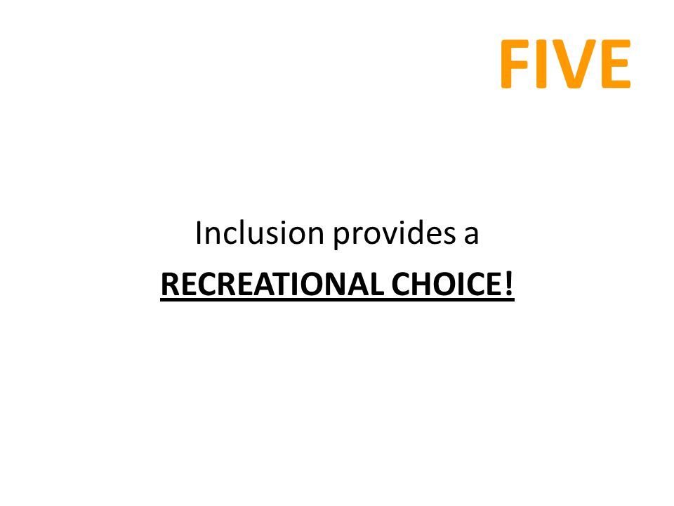 FIVE Inclusion provides a RECREATIONAL CHOICE!