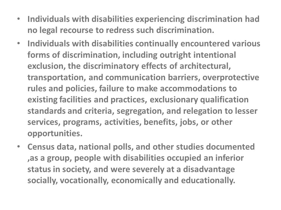 Individuals with disabilities experiencing discrimination had no legal recourse to redress such discrimination.