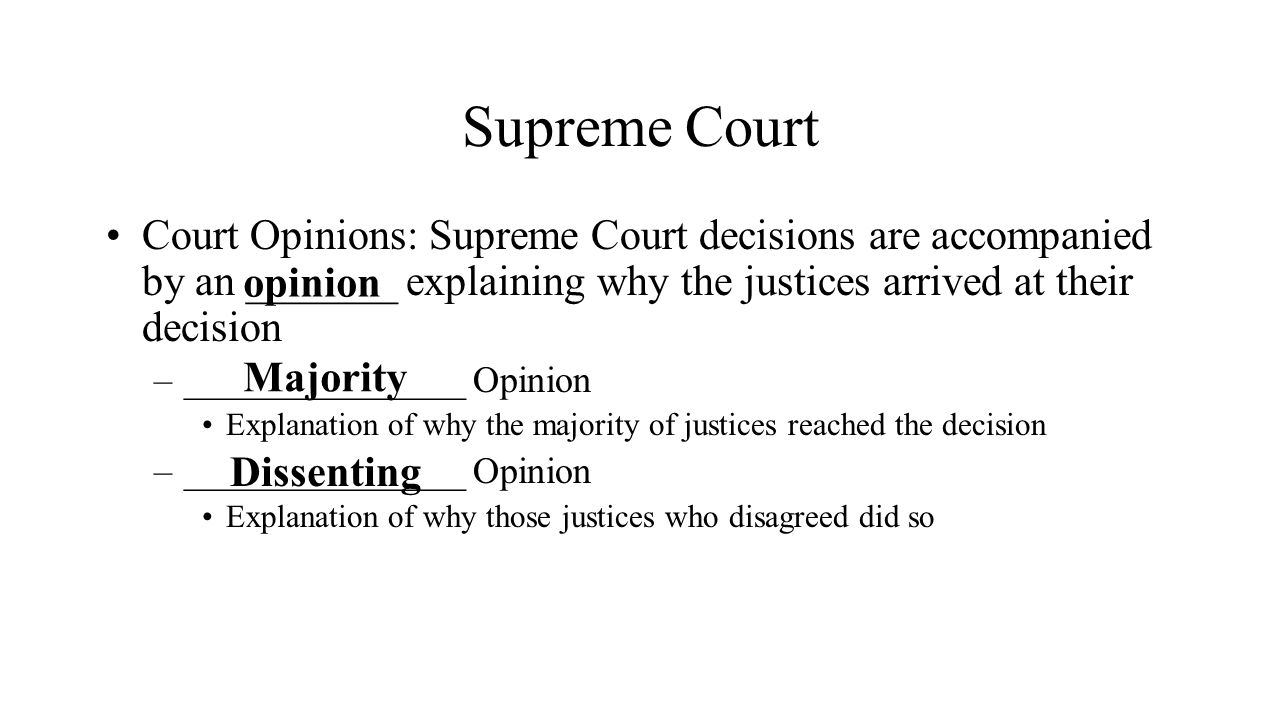 Supreme Court Court Opinions: Supreme Court decisions are accompanied by an _______ explaining why the justices arrived at their decision.