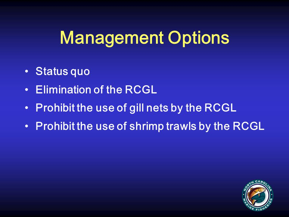 Management Options Status quo Elimination of the RCGL