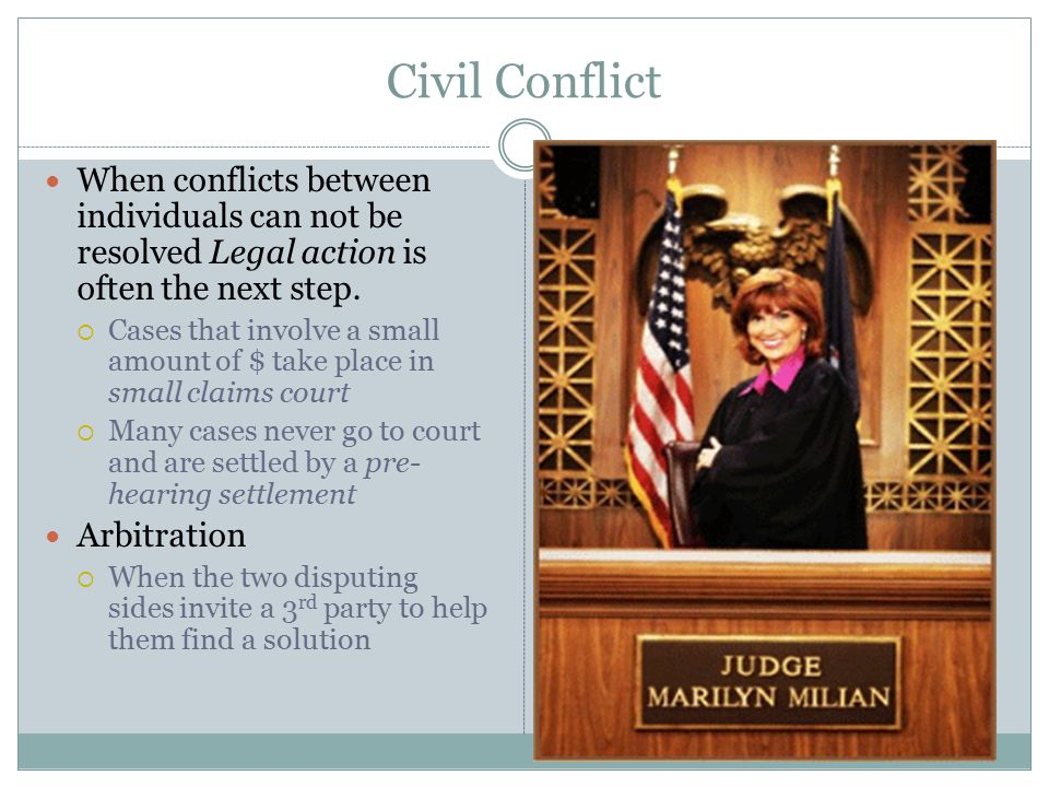 Civil Conflict When conflicts between individuals can not be resolved Legal action is often the next step.