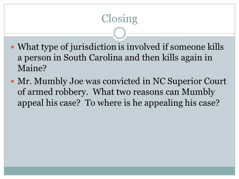 Closing What type of jurisdiction is involved if someone kills a person in South Carolina and then kills again in Maine